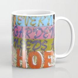 Every Garden Needs A Hoe Coffee Mug