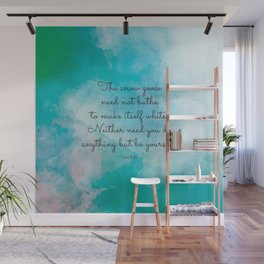 The snow goose need not bathe to make itself white. Neither need you do anything but be yourself. La Wall Mural
