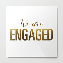 We are engaged (gold) Metal Print