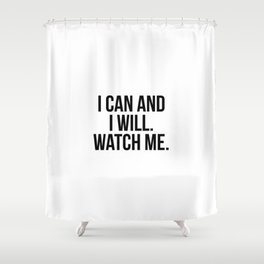I can and i will. watch me Shower Curtain