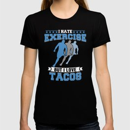I Hate Exercise But I Love Tacos T-shirt