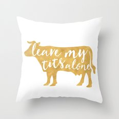 LEAVE MY TITS ALONE vegan cow quote Throw Pillow