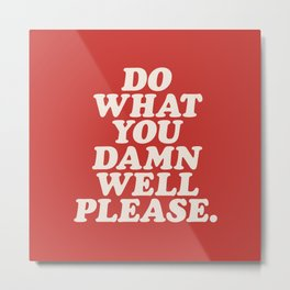 Do What You Damn Well Please Metal Print