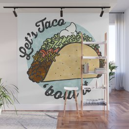 Let's taco 'Bout it. Wall Mural