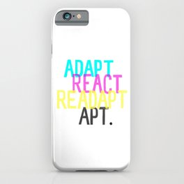 Adapt React Readapt Apt iPhone Case