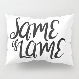 Same is Lame Pillow Sham