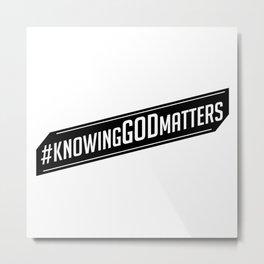#knowingGODmatters Metal Print