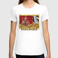burlesque T-shirts featuring BURLESQUE by Alessandro Ardy