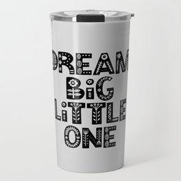 Dream Big Little One inspirational nursery art black and white typography poster home wall decor Travel Mug