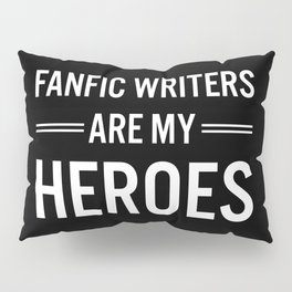 Fanfic Writers Are My Heros 2 Pillow Sham
