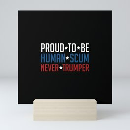 Proud to be human scum never trumper Mini Art Print