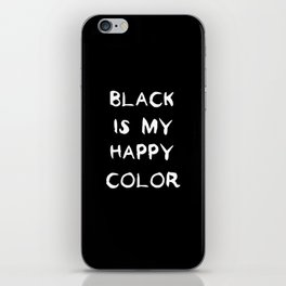 Black is my happy color iPhone Skin