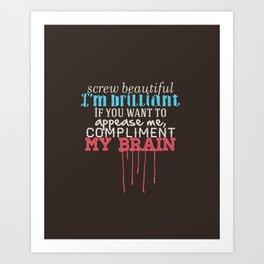 Compliment my brain Art Print