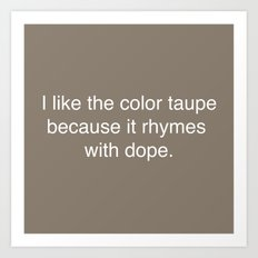 Taupe is Dope Art Print