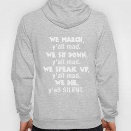 We march y'all mad we sit down y'all mad we speak up y'all mad we die y'all silent Hoody