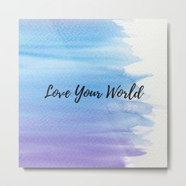 Love your world Metal Print
