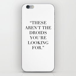 These Aren't The Droids You're Looking For iPhone Skin