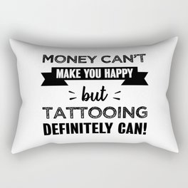 Tattooing makes you happy Funny Gift Rectangular Pillow