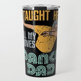 DANCE DAD - I taught her all my moves Travel Mug