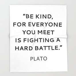 BE KIND - PLATO INSPIRATIONAL QUOTE Throw Blanket