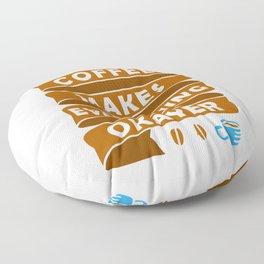 Coffee makes everything okay Floor Pillow