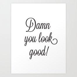 Damn You Look Good Art Print
