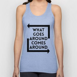 What Goes Around Comes Around Unisex Tank Top