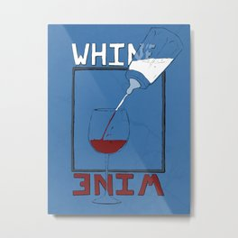 Whine to Wine Metal Print