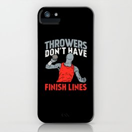 Throwers Don't Have Finish Lines For Track & Field Athletes iPhone Case