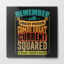 Great power comes great Current funny shirt Metal Print