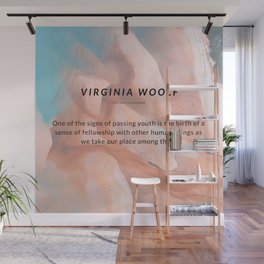 Virginia Woolf Quote : One of the signs of passing youth is the birth of a sense of fellowship Wall Mural