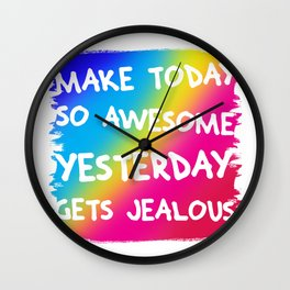 Make Today So Awesome Yesterday Gets Jealous Wall Clock