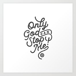 Only God Can Stop Art Print