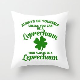 Always Be Yourself Unless You Can Be A Leprechaun Throw Pillow