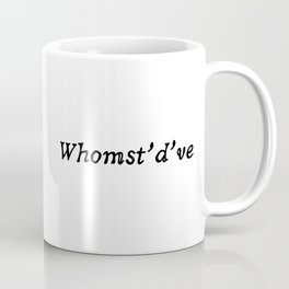 Whomst'd've Meme Coffee Mug