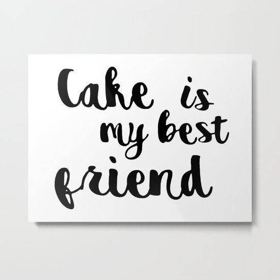 Cake is my best friend Metal Print