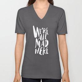 We're All Mad Here Unisex V-Neck