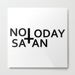 Not today Satan- Antichrist quote with occult symbol upside down cross Metal Print