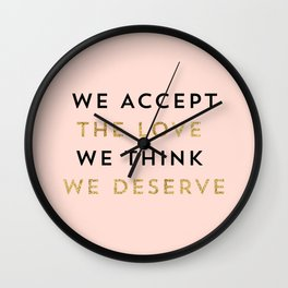 We accept the love we think we deserve Wall Clock