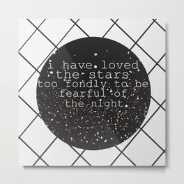I Have Loved The Stars Too Fondly To Be Fearful Of The Night. Metal Print