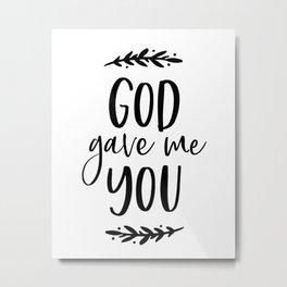 GOD GAVE ME YOU by DearLilyMae Metal Print