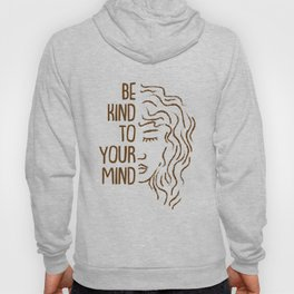 Be Kind To Your Mind For Mental Health Awareness Hoody