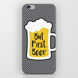 But First Beer iPhone Skin