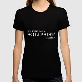 Funny Solipsist Philosophy T Shirt T-shirt