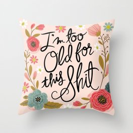 Pretty Swe*ry: I'm Too Old for This Shit Throw Pillow