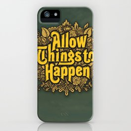 Allow Things to Happen iPhone Case