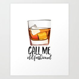 Alcohol Gift,Old Fashioned,Fashionista Party Decoration,Man cave,Gift For Husband,Call Me Old Art Print