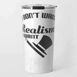 Realists Quote T-Shirt Design I want Magic! Travel Mug