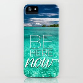 Be Here Now iPhone Case