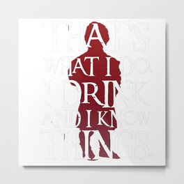 Thats What I Do I Drink And I Know Things 3 Metal Print